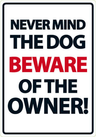 Image of Never Mind The Dog - Beware Of The Owner!