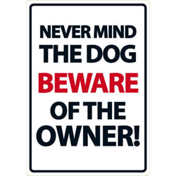 Small Image of Never Mind The Dog - Beware Of The Owner!