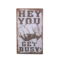 Small Image of Wall Mountable Rustic Look Motivational Metal Sign - 'Hey You Get Busy'